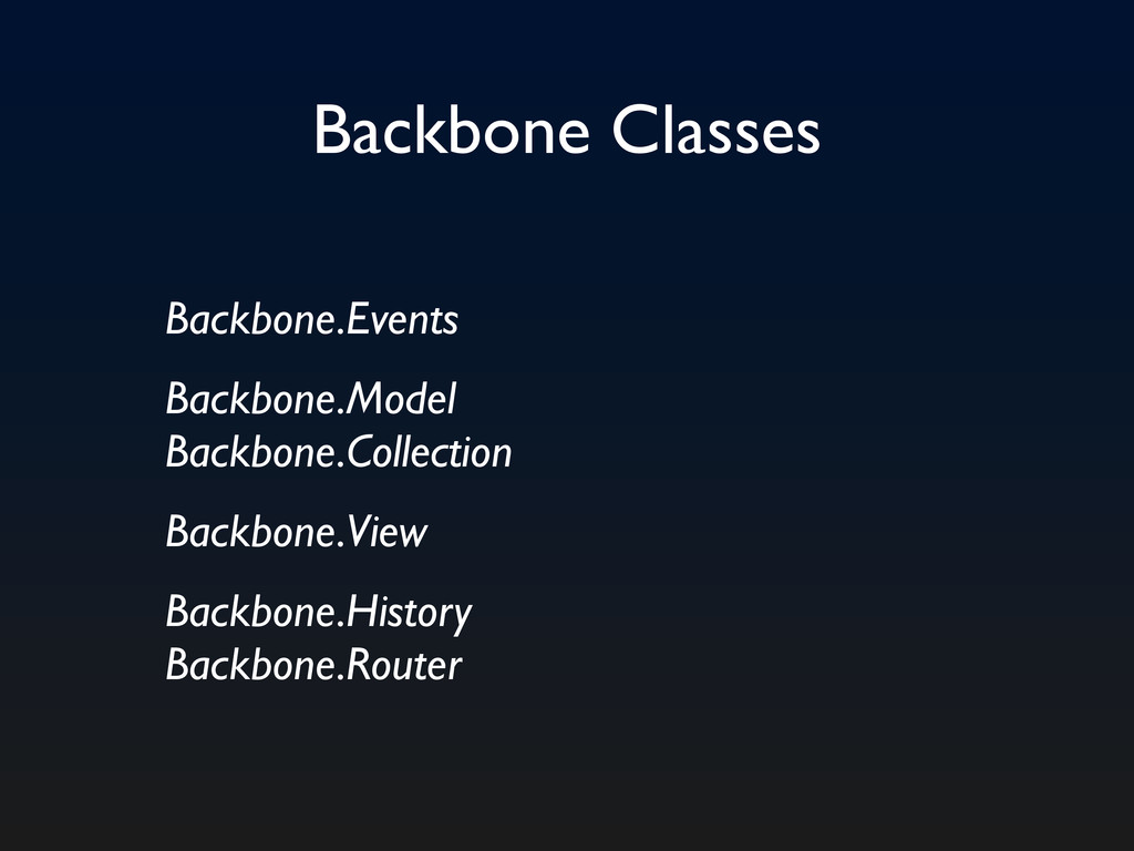 Backbone Classes Backbone.Events Backbone.Model...