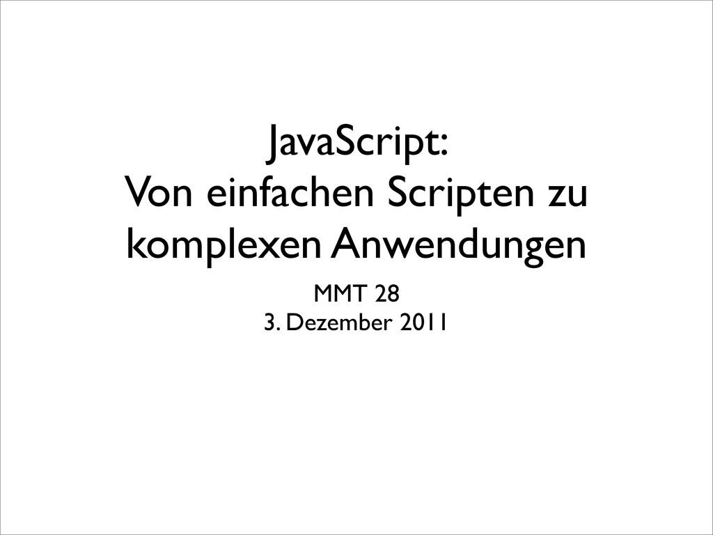 JavaScript: Von einfachen Scripten zu komplexen...