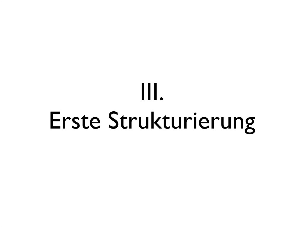 III. Erste Strukturierung