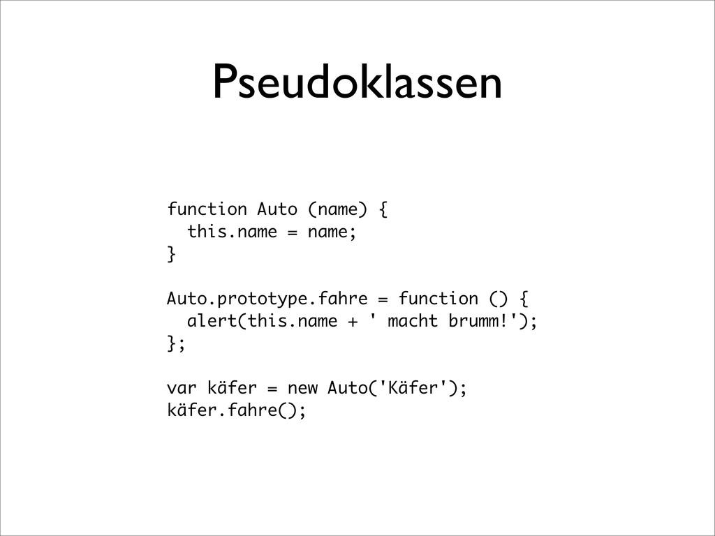 Pseudoklassen function Auto (name) { this.name ...