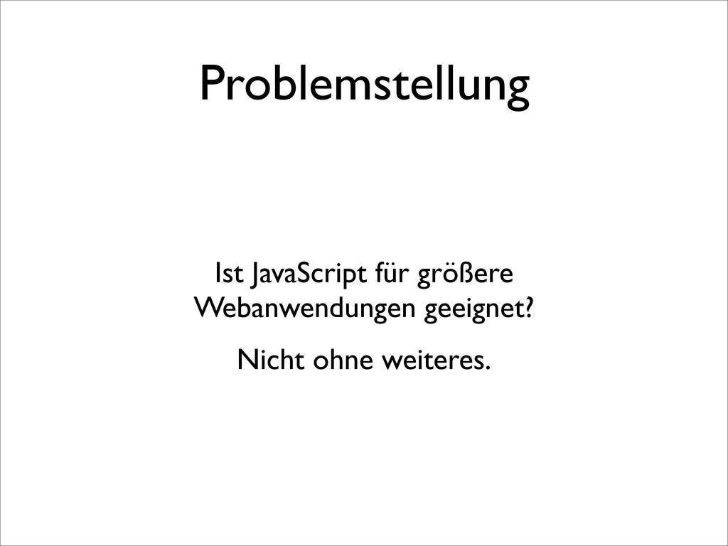 Problemstellung Ist JavaScript für größere Weba...