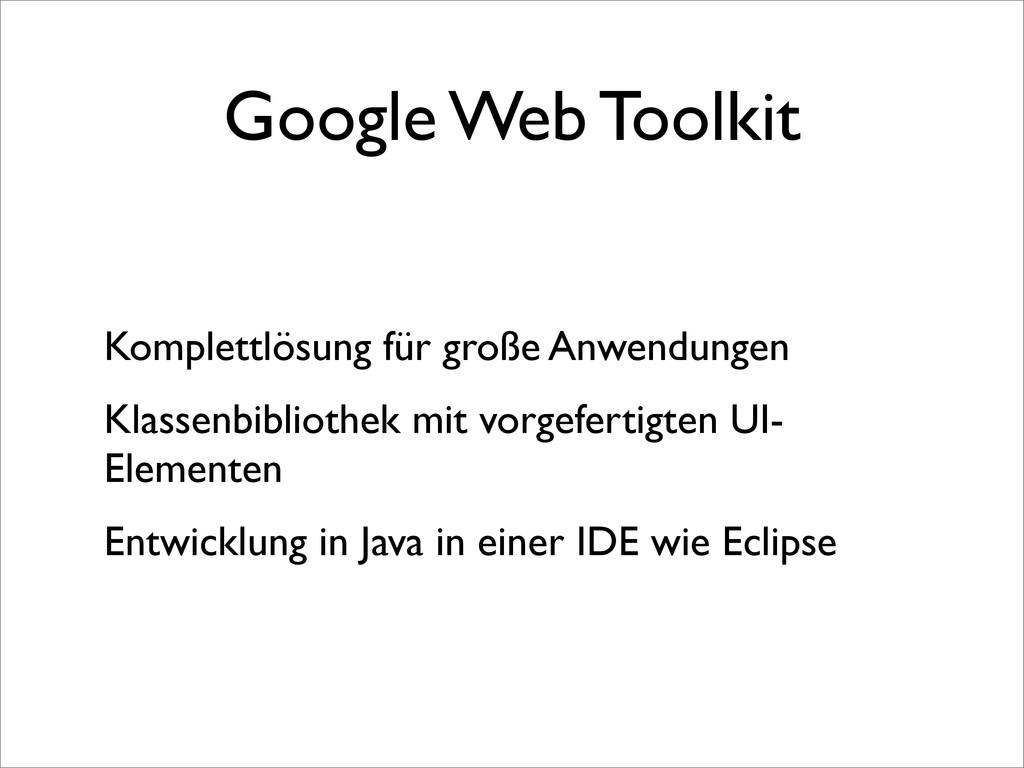 Google Web Toolkit Komplettlösung für große Anw...