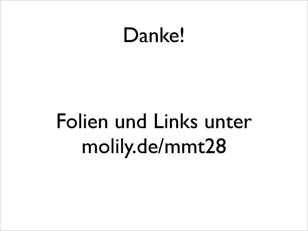 Danke! Folien und Links unter molily.de/mmt28