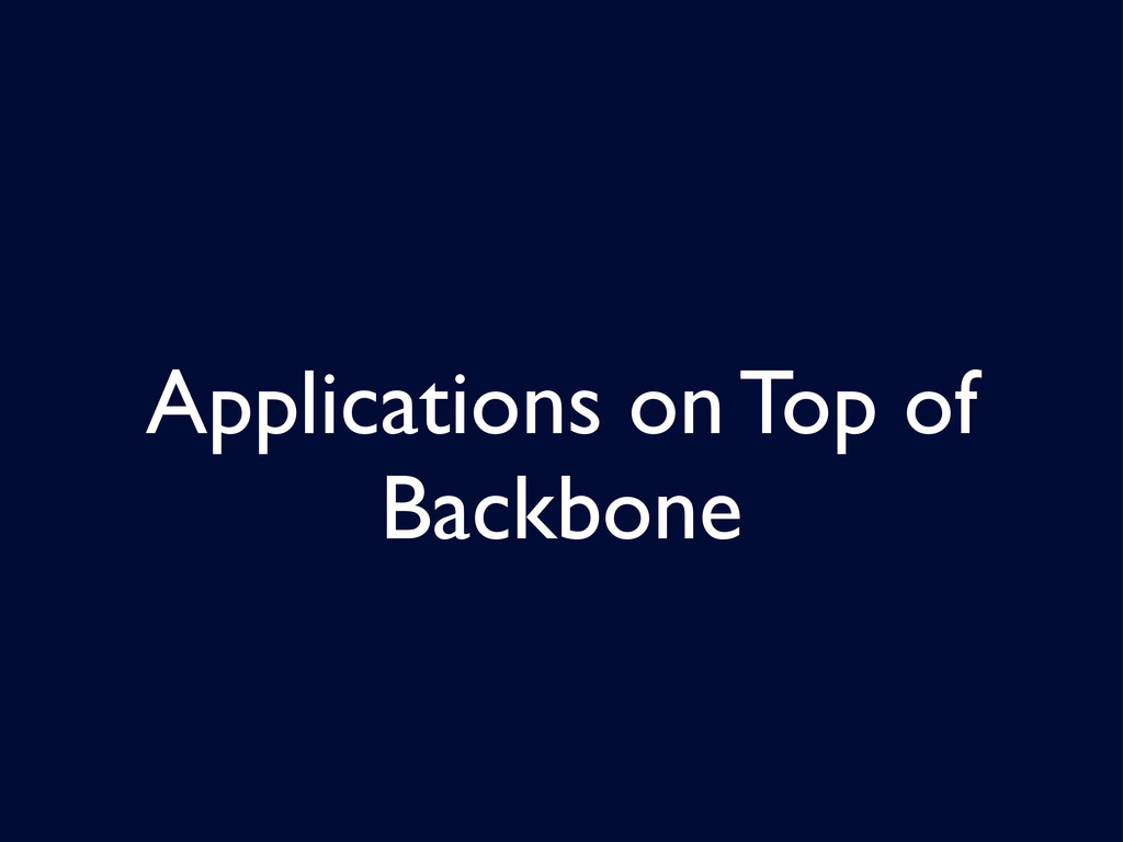Applications on Top of Backbone