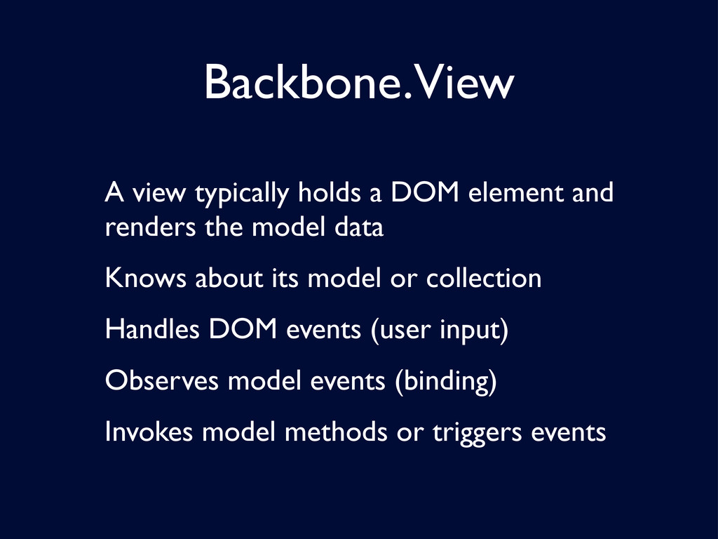 Backbone.View A view typically holds a DOM elem...