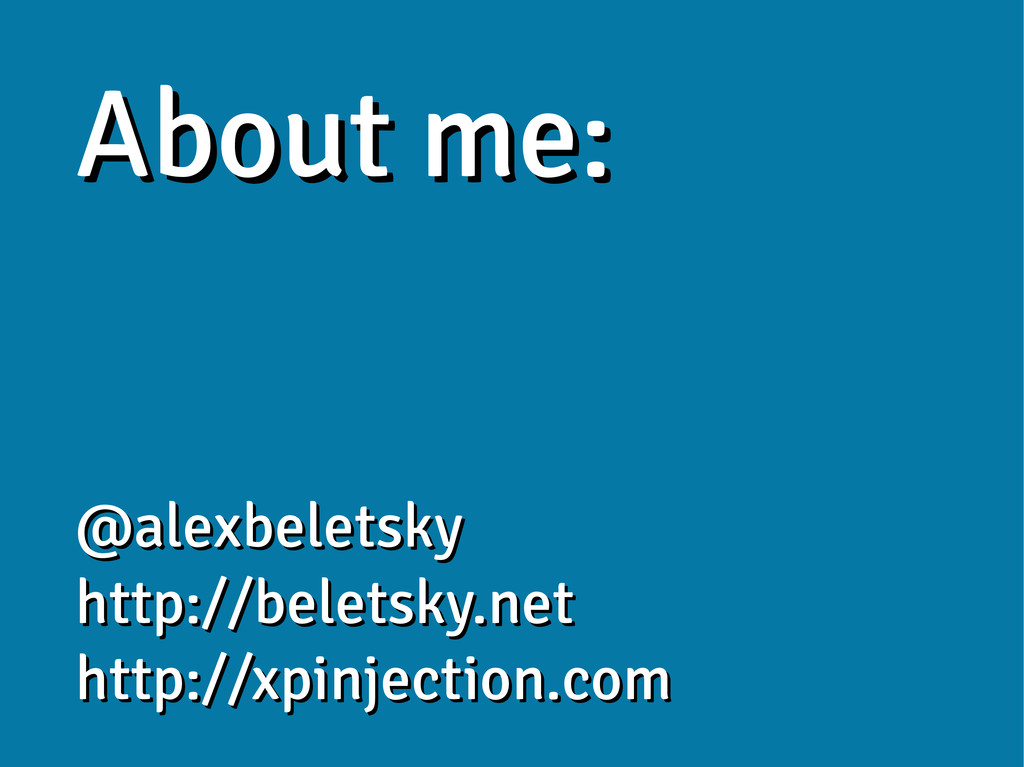 About me: About me: @alexbeletsky @alexbeletsky...