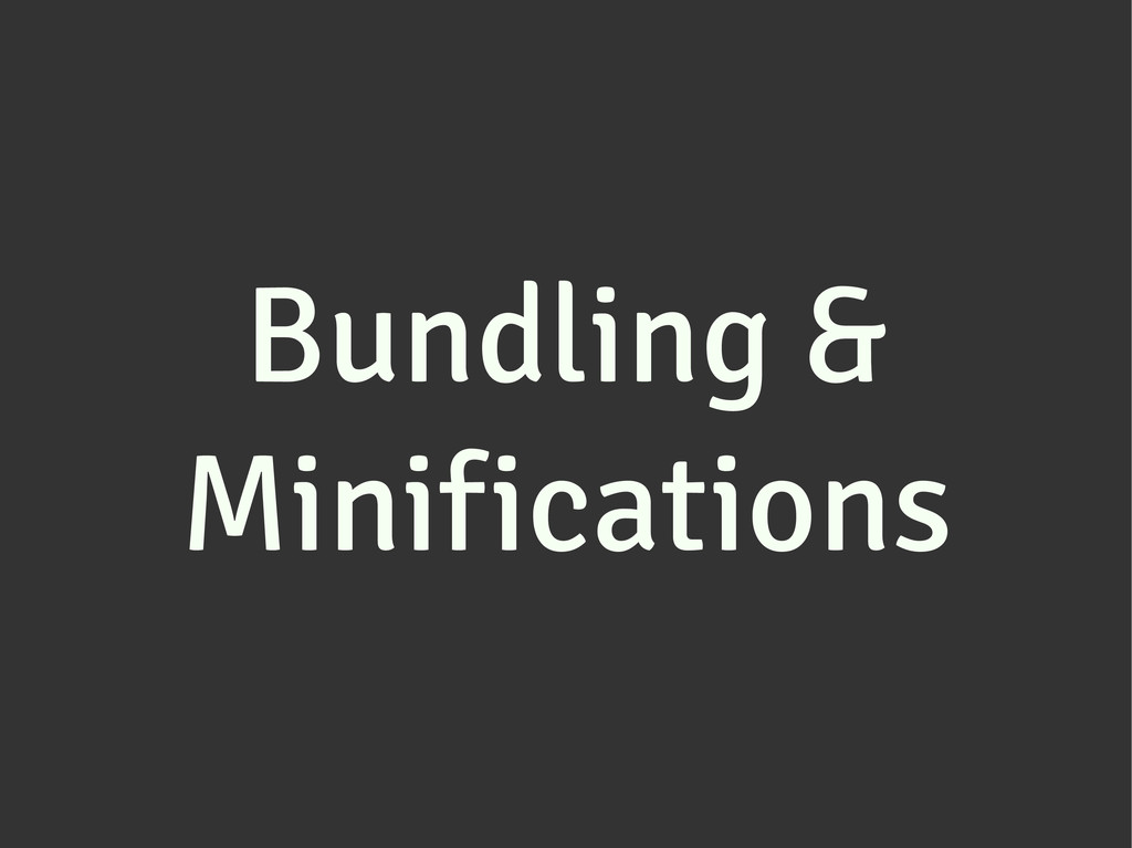 Bundling & Minifications