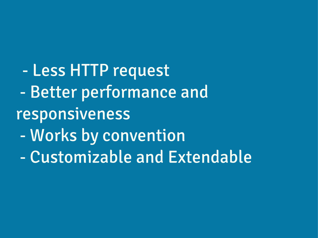 - Less HTTP request - Better performance and re...
