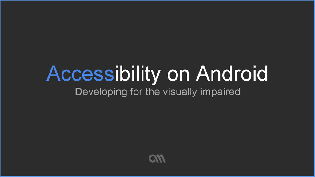 Accessibility on Android Developing for the vis...