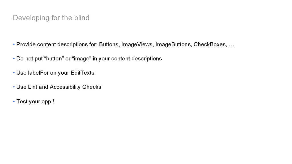 • Provide content descriptions for: Buttons, Im...