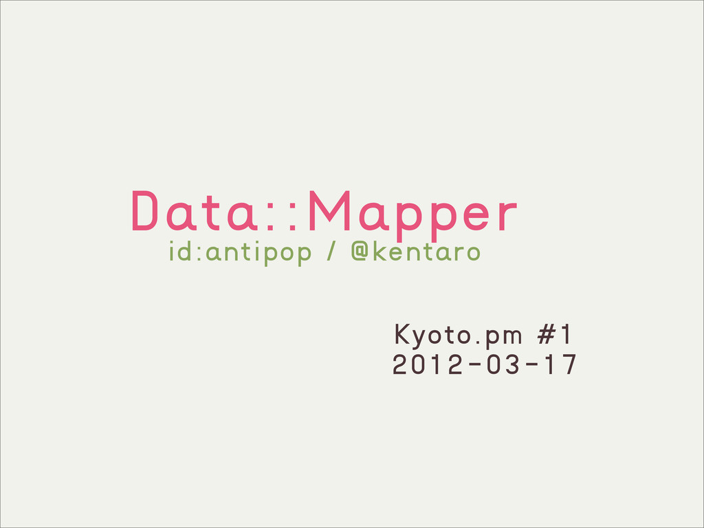 Data::Mapper Kyoto.pm #1 2012-03-17 id:antipop ...