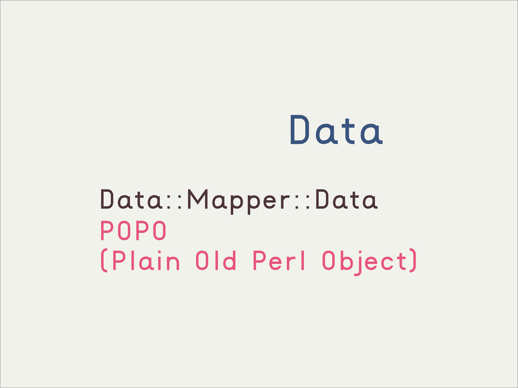 Data Data::Mapper::Data POPO (Plain Old Perl Ob...
