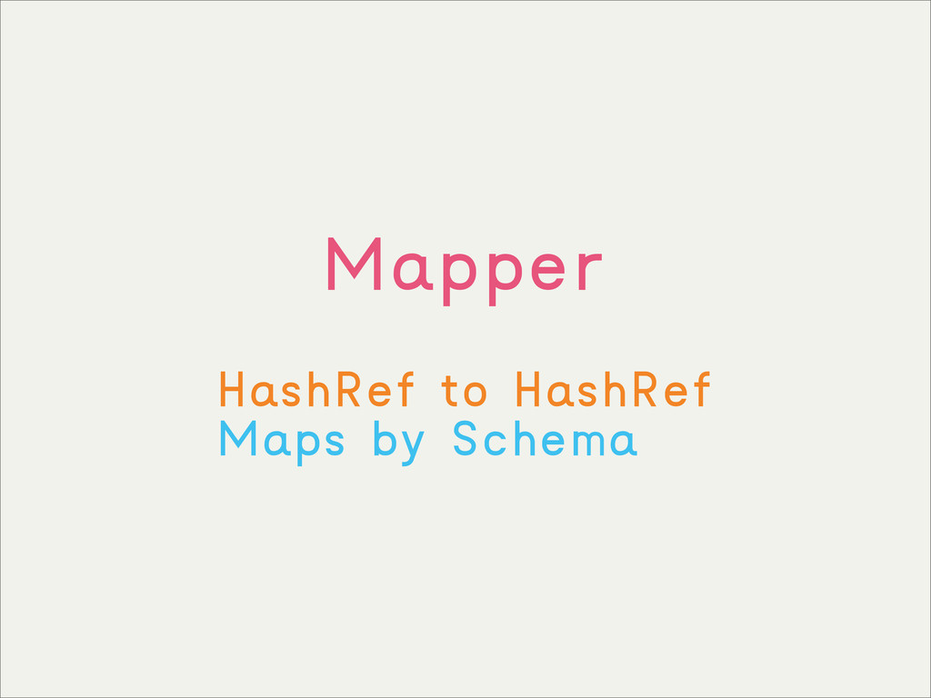 Mapper HashRef to HashRef Maps by Schema