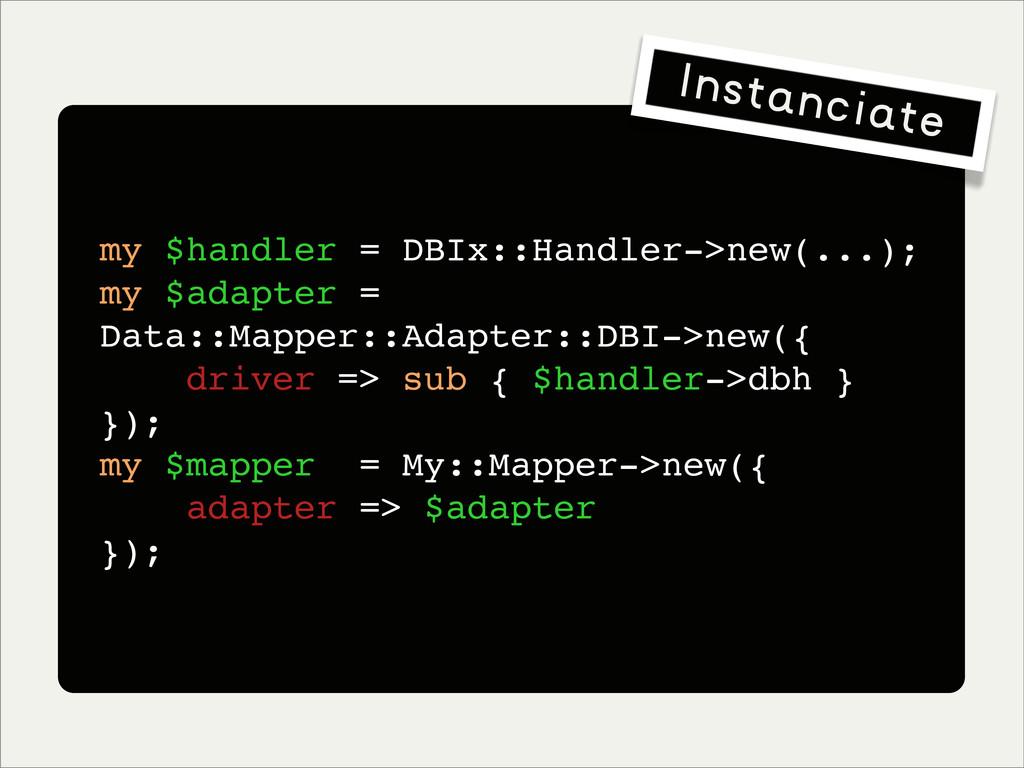 my $handler = DBIx::Handler->new(...); my $adap...