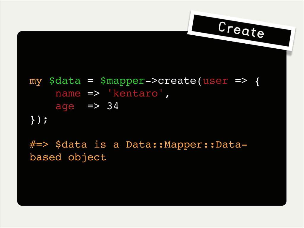 my $data = $mapper->create(user => { name => 'k...