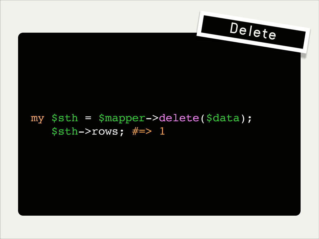 my $sth = $mapper->delete($data); $sth->rows; #...