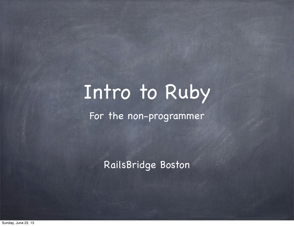 Intro to Ruby For the non-programmer RailsBridg...