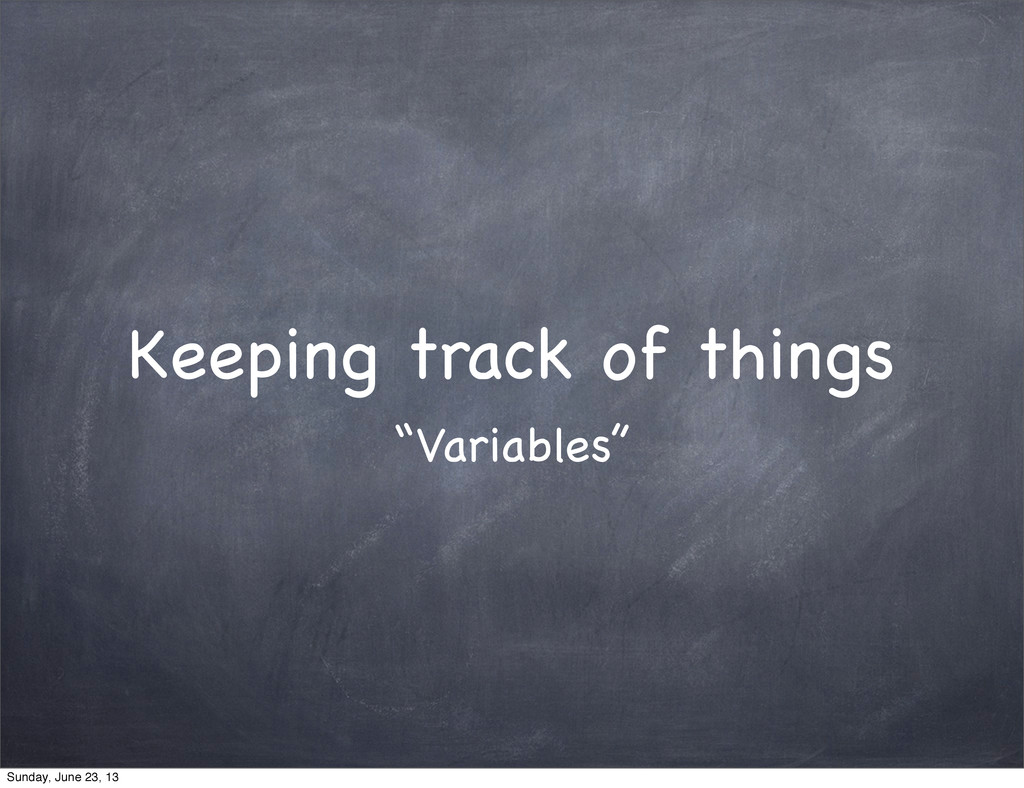 "Keeping track of things ""Variables"" Sunday, Jun..."