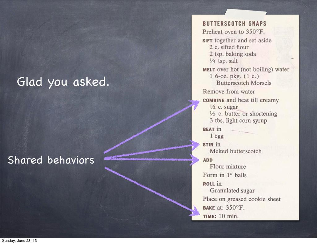 Shared behaviors Glad you asked. Sunday, June 2...