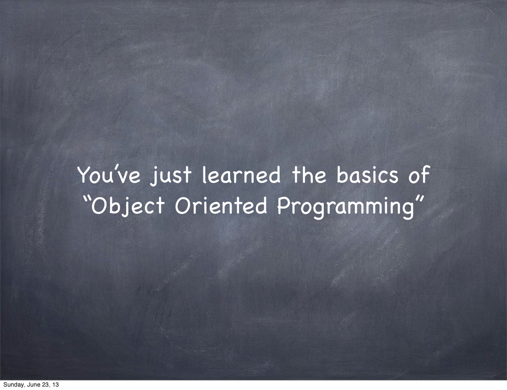 """You've just learned the basics of """"Object Orien..."""