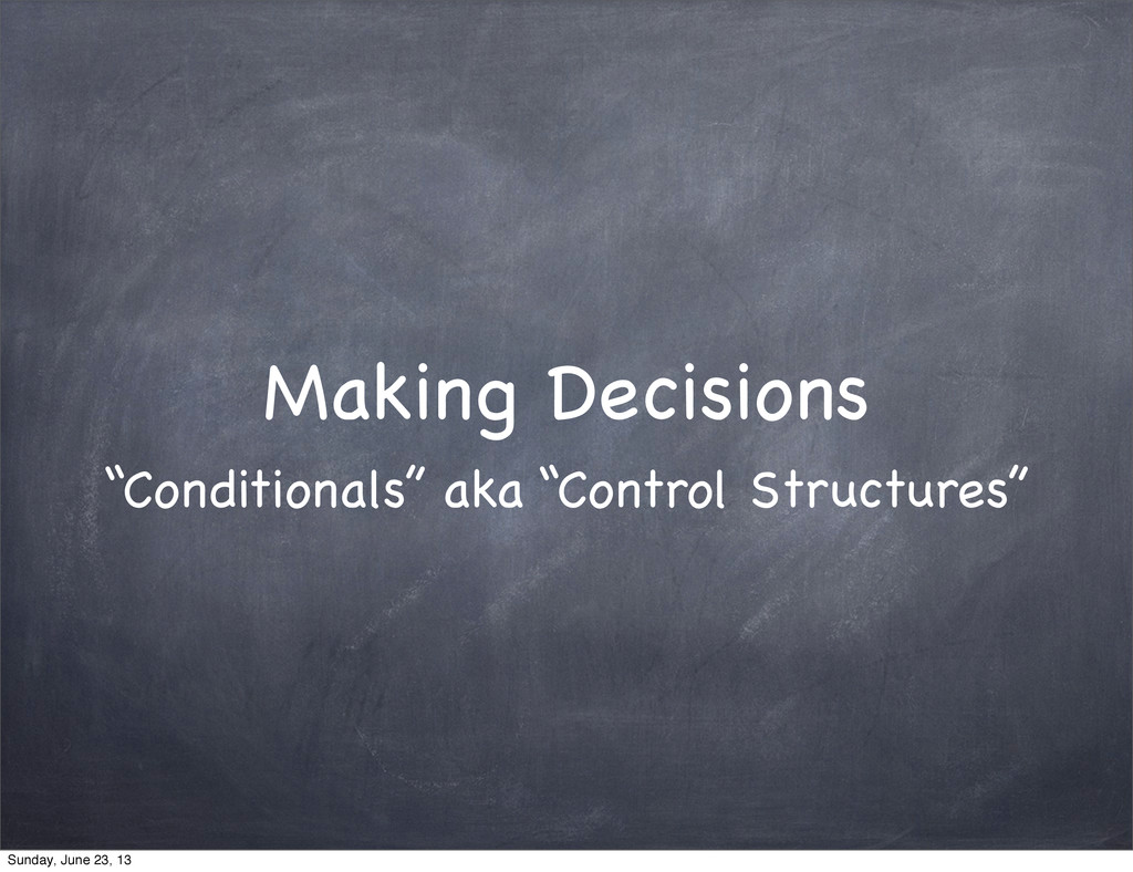 """Making Decisions """"Conditionals"""" aka """"Control St..."""
