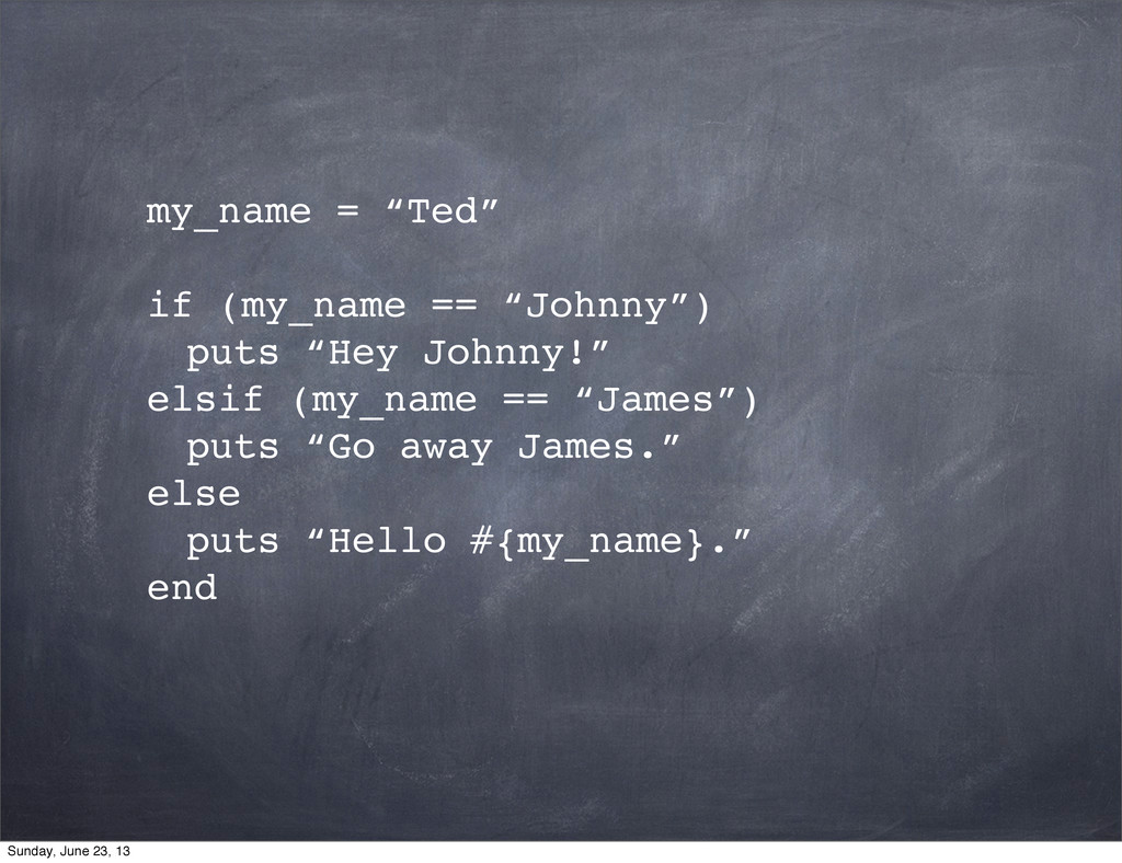 """my_name = """"Ted"""" if (my_name == """"Johnny"""") ! puts..."""
