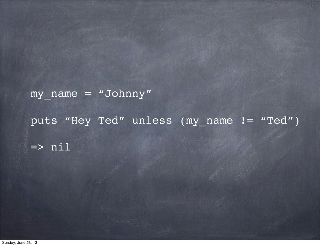 """my_name = """"Johnny"""" puts """"Hey Ted"""" unless (my_na..."""