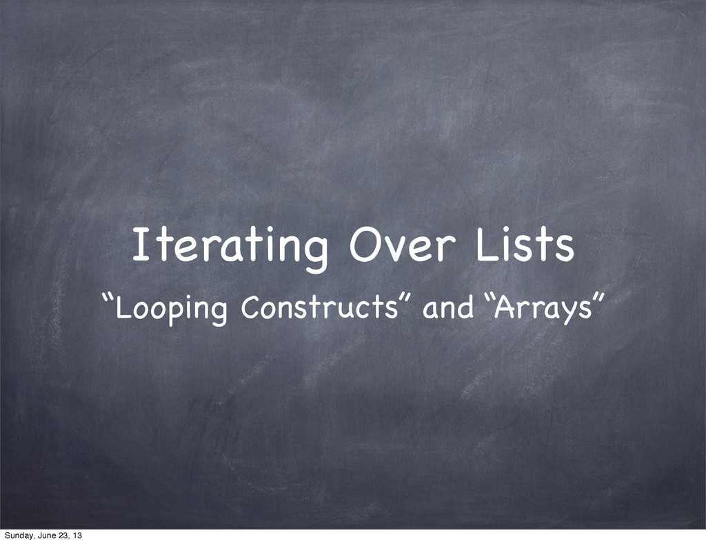"""Iterating Over Lists """"Looping Constructs"""" and """"..."""