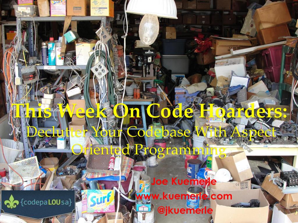 @jkuemerle / www.kuemerle.com This Week On Code...