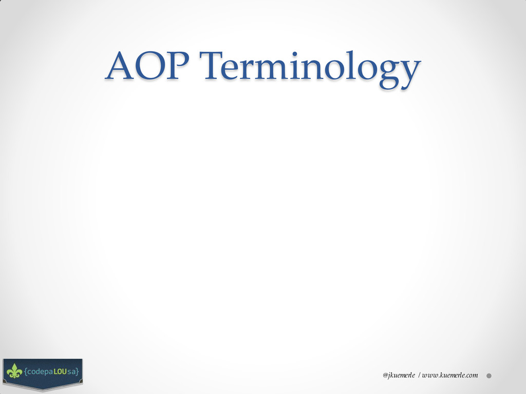 @jkuemerle / www.kuemerle.com AOP Terminology