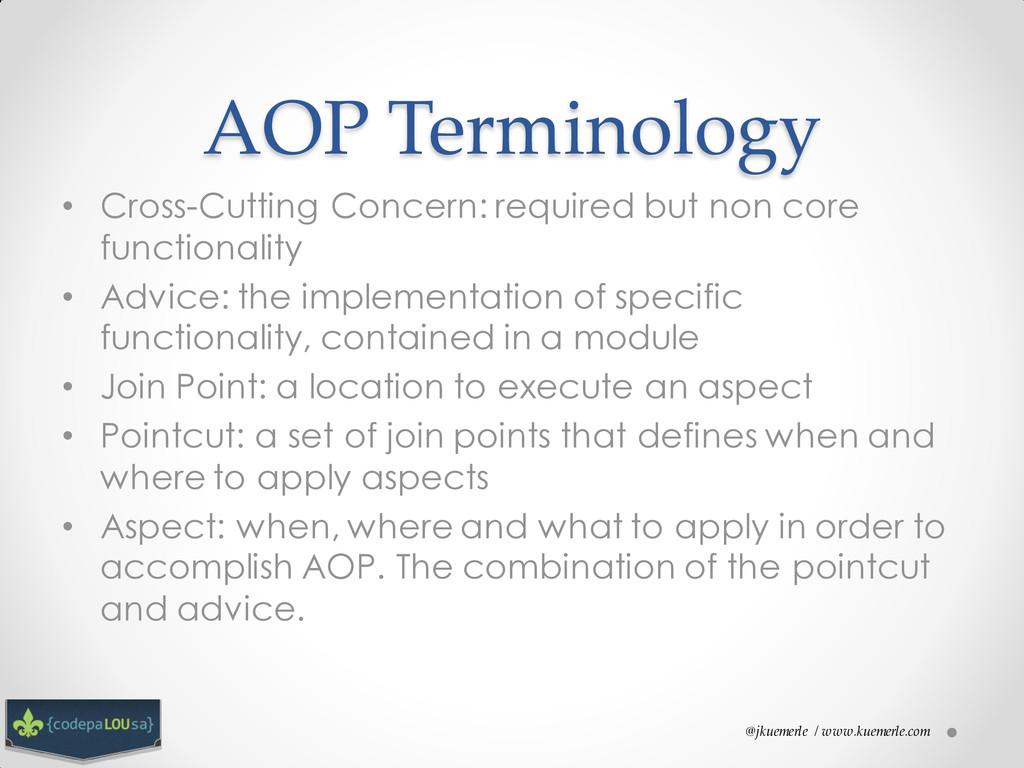 @jkuemerle / www.kuemerle.com AOP Terminology •...