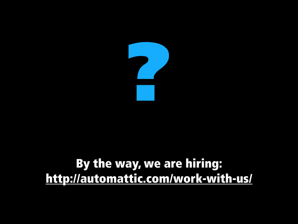 ? By the way, we are hiring: http://automattic....