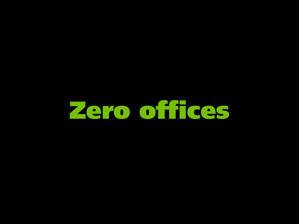 Zero offices