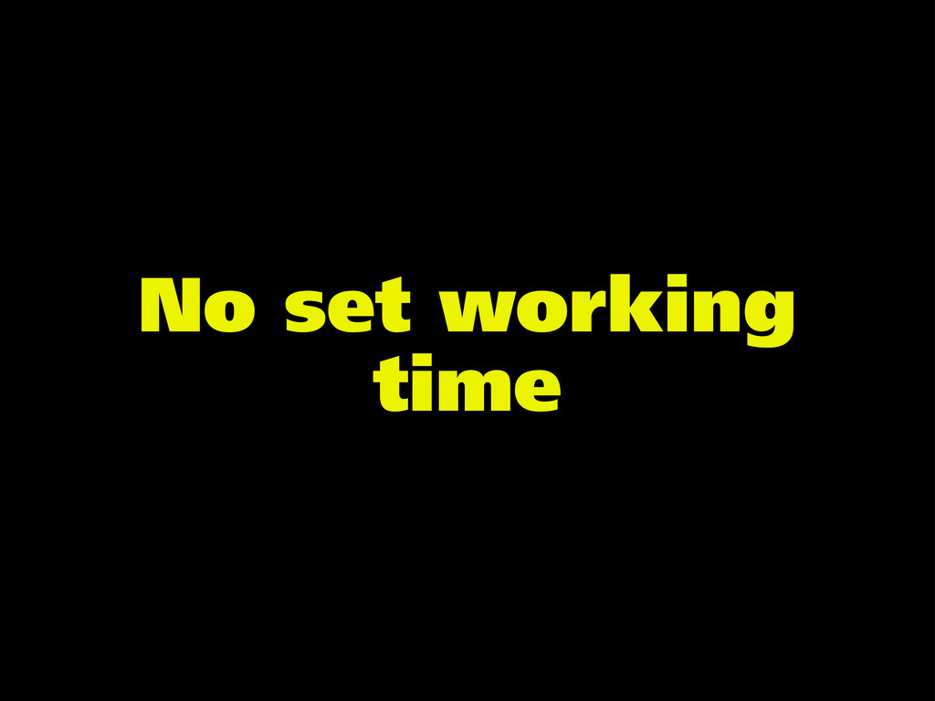 No set working time