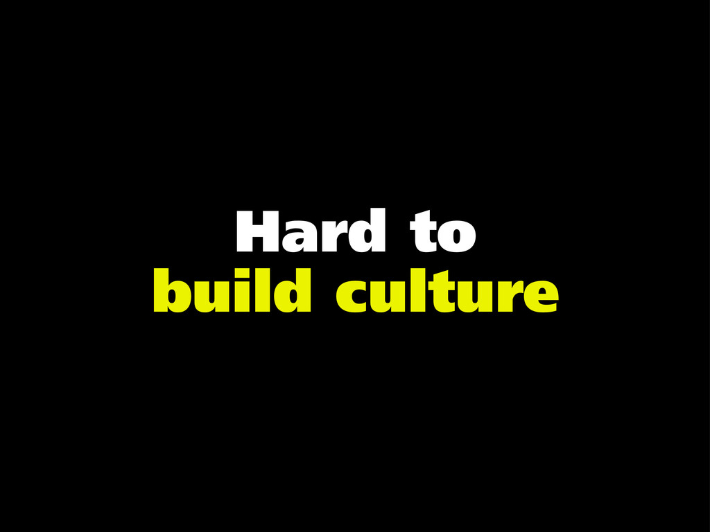 Hard to build culture
