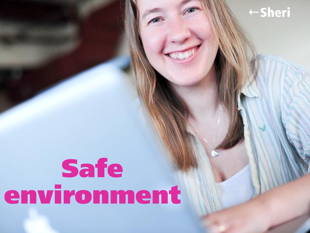 ←Sheri Safe environment