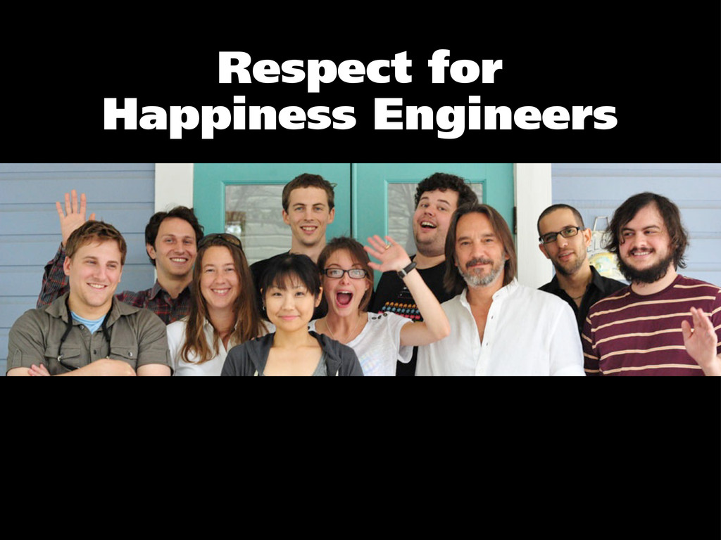 Respect for Happiness Engineers