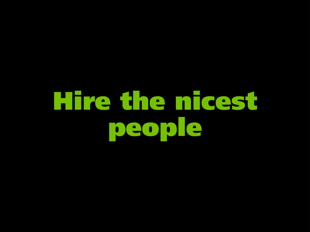 Hire the nicest people