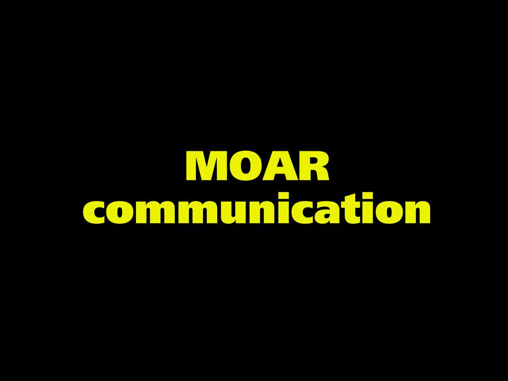 MOAR communication