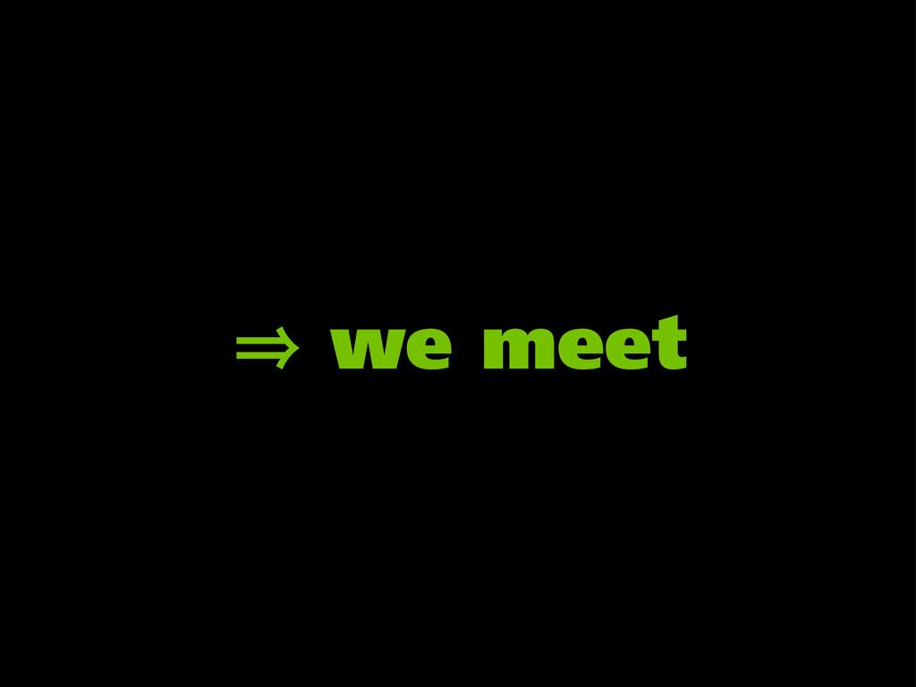 㱺 we meet