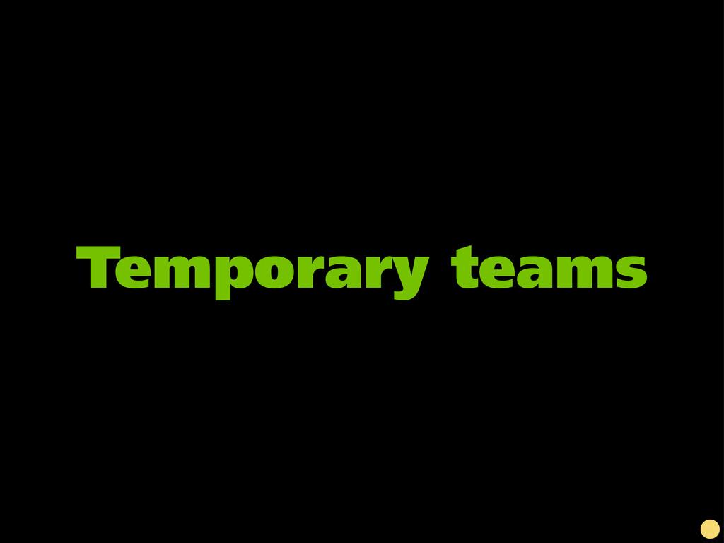 Temporary teams