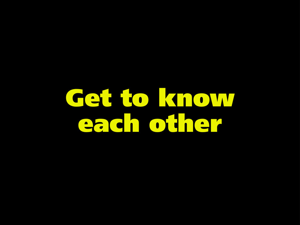 Get to know each other