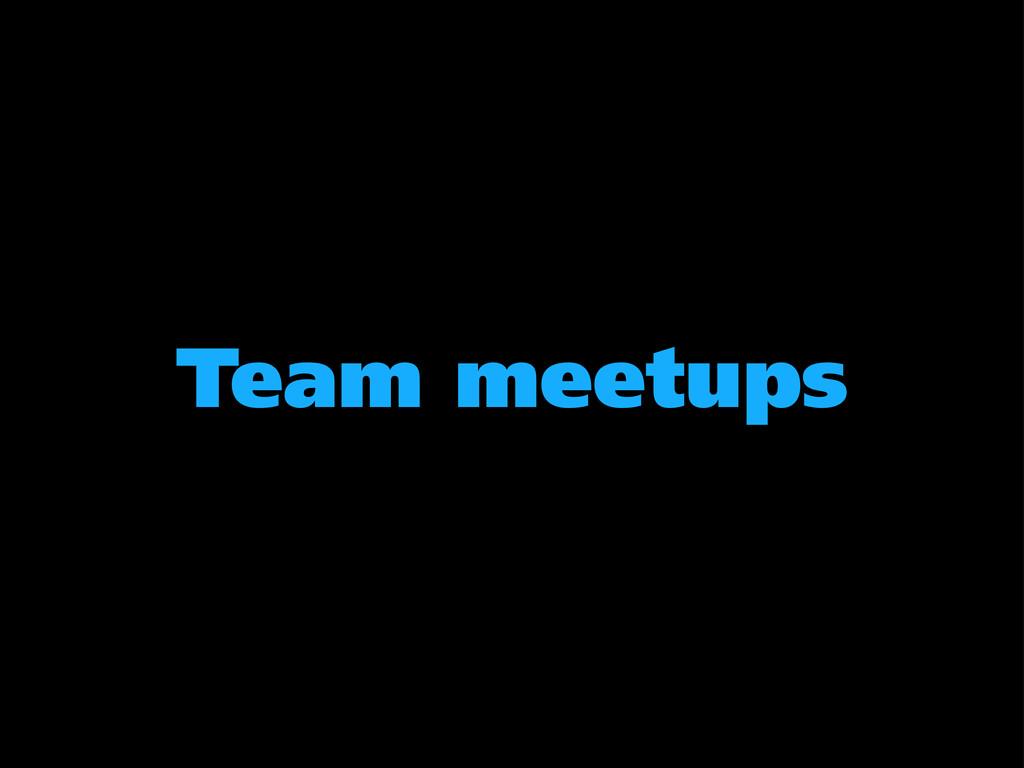 Team meetups