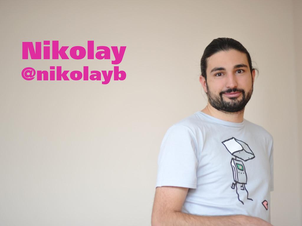 Nikolay @nikolayb