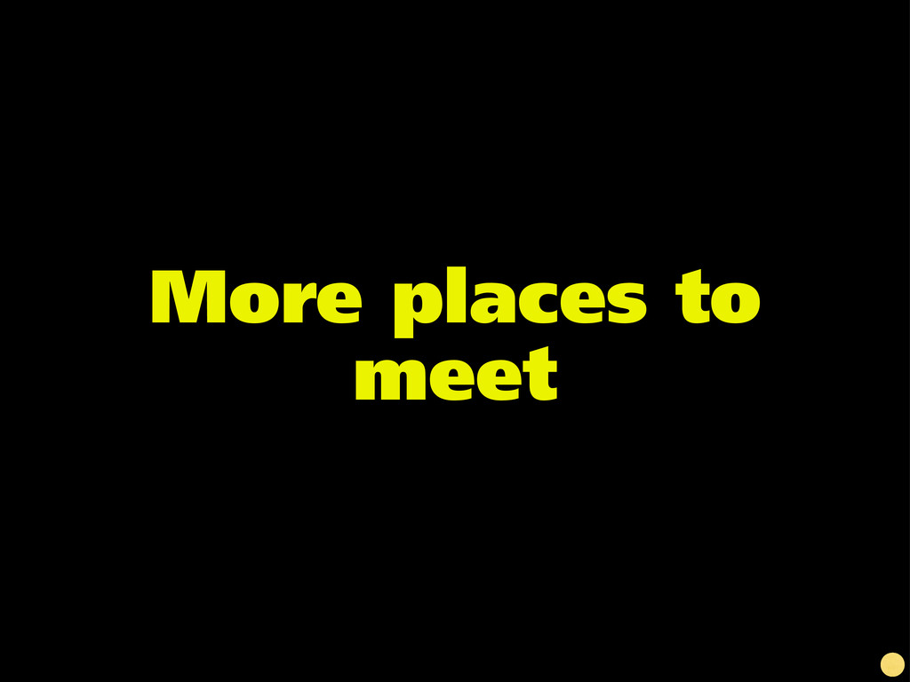 More places to meet