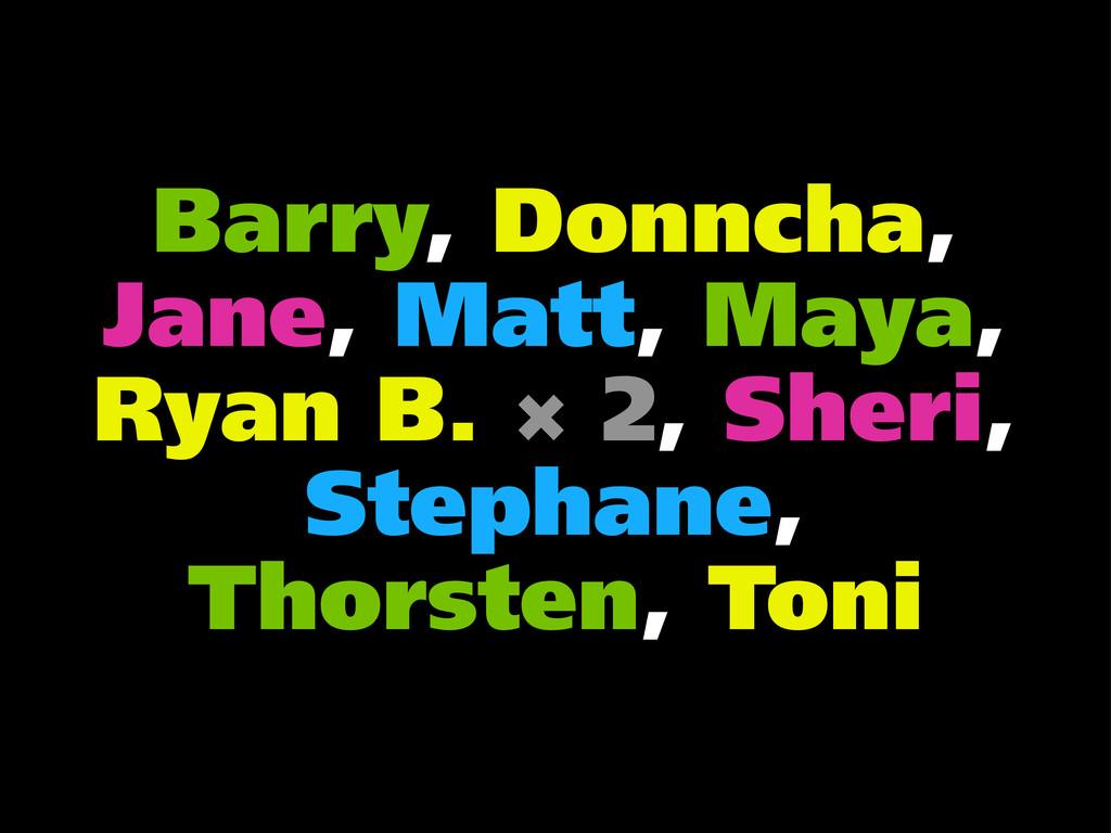 Barry, Donncha, Jane, Matt, Maya, Ryan B. × 2, ...
