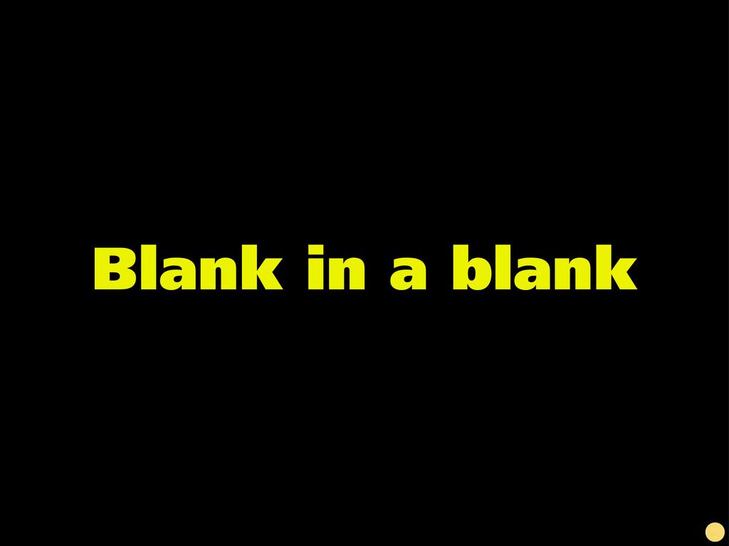 Blank in a blank