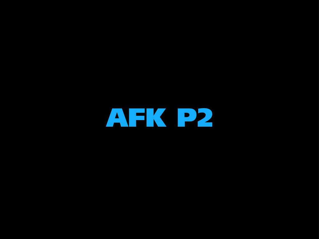 AFK P2