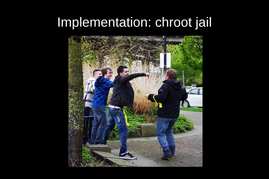Implementation: chroot jail