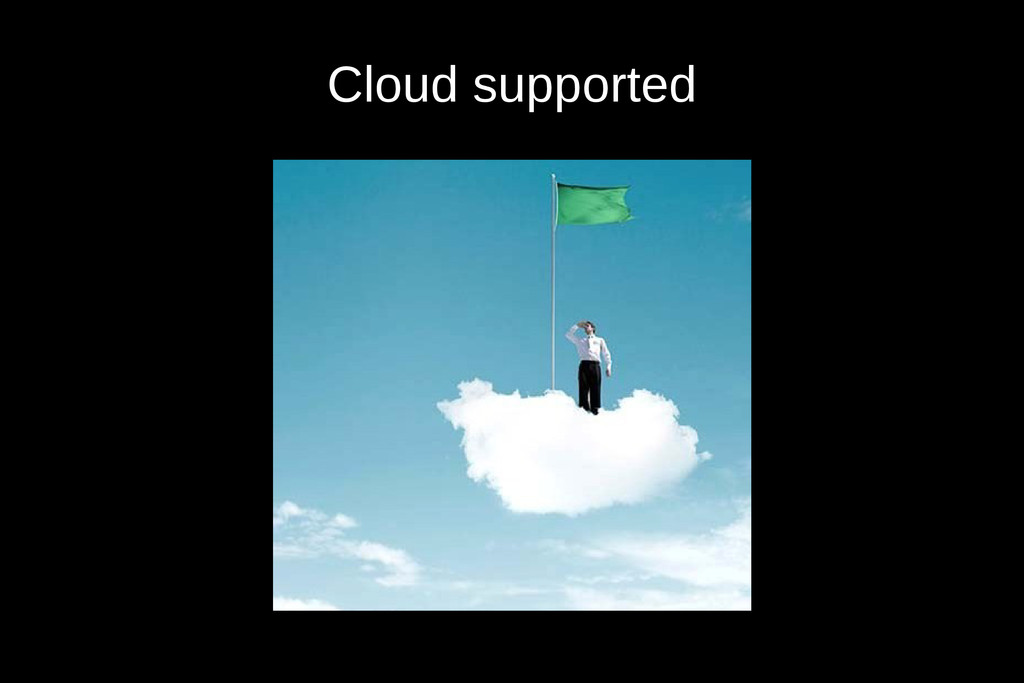 Cloud supported
